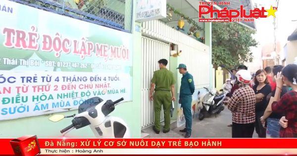 Đà Nẵng: Xử lý cơ sở nuôi dạy trẻ bạo hành