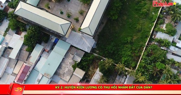 Kỳ 2: Huyện Kiên Lương có thu hồi nhầm đất của dân?