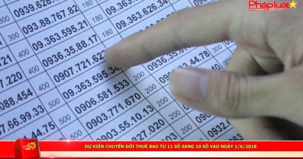 Dự kiến chuyển đổi thuê bao từ 11 số sang 10 số vào ngày 1/6/2018