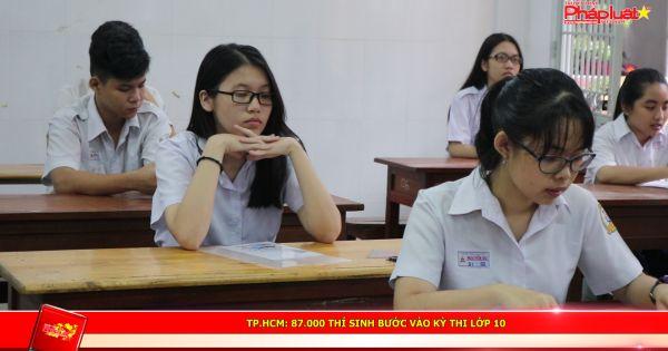 TPHCM: 87.000 thí sinh bước vào kỳ thi lớp 10