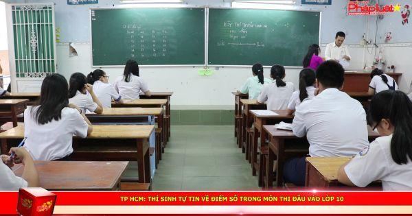 TP HCM: Thí sinh tự tin về điểm số trong môn thi đầu vào lớp 10