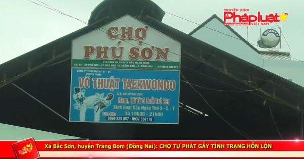 Trảng Bom (Đồng Nai): Chợ tự phát gây tình trạng hỗn lộn.
