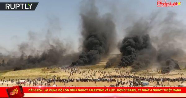Dải Gaza: Lại đụng độ lớn giữa người Palestine và lực lượng Israel, ít nhất 4 người thiệt mạng