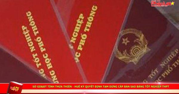 Sở GD&ĐT tỉnh Thừa Thiên - Huế ký quyết định tạm dừng cấp bản sao bằng tốt nghiệp THPT