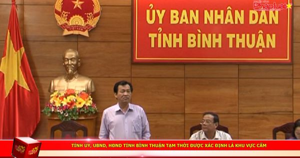 Tỉnh ủy, UBND, HĐND tỉnh Bình Thuận tạm thời được xác định là khu vực cấm