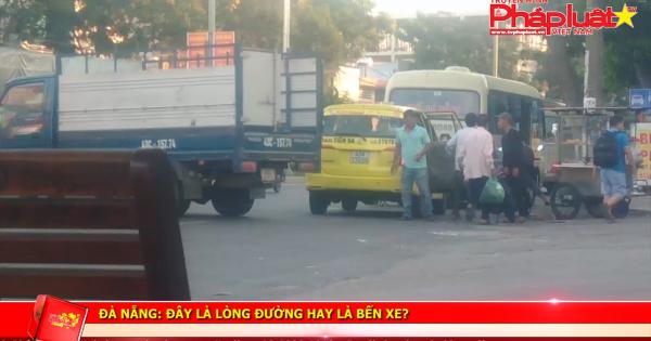 Đà Nẵng: Đây là lòng đường hay là bến xe?