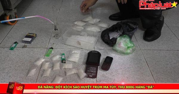 """Đà Nẵng: Đột kích sào huyệt trùm ma túy, thu 800g hàng """"đá"""""""
