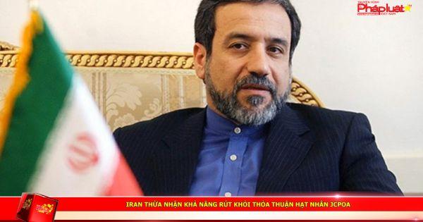 Iran thừa nhận khả năng rút khỏi thỏa thuận hạt nhân JCPOA