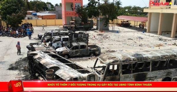 Khởi tố thêm 7 đối tượng trong vụ gây rối tại UBND tỉnh Bình Thuận