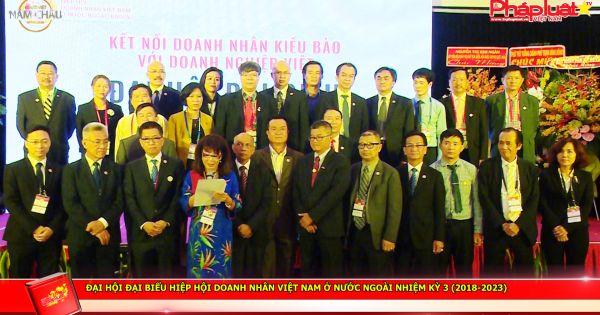 Đại hội Đại biểu Hiệp hội Doanh nhân Việt Nam Ở Nước ngoài Nhiệm kỳ 3 (2018-2023): Kết nối người Việt khắp năm châu