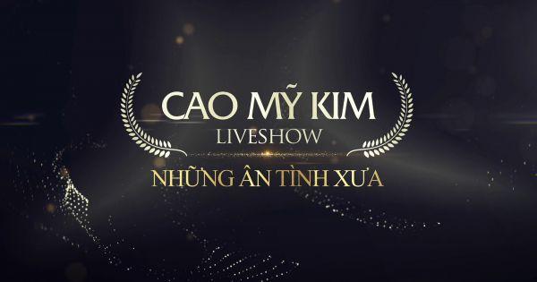 Cao Mỹ Kim Liveshow: Những ân tình xưa