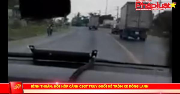 Bình Thuận: Hồi hộp cảnh CSGT truy đuổi kẻ trộm xe đông lạnh