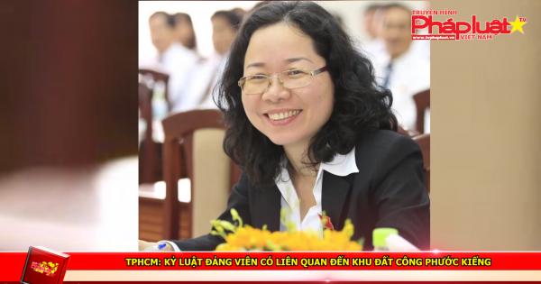 TPHCM: Kỷ luật Đảng viên có liên quan đến khu đất công Phước Kiểng