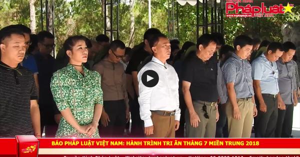 Báo Pháp luật Việt Nam - Hành trình tri ân tháng 7 miền Trung