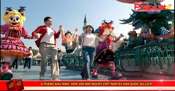 6 tháng đầu năm, hơn 200.000 người Việt Nam đi Hàn Quốc du lịch