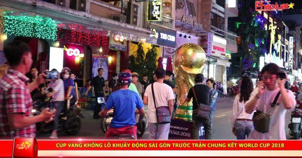 Cúp vàng khổng lồ khuấy động Sài Gòn trước trận chung kết World Cup 2018