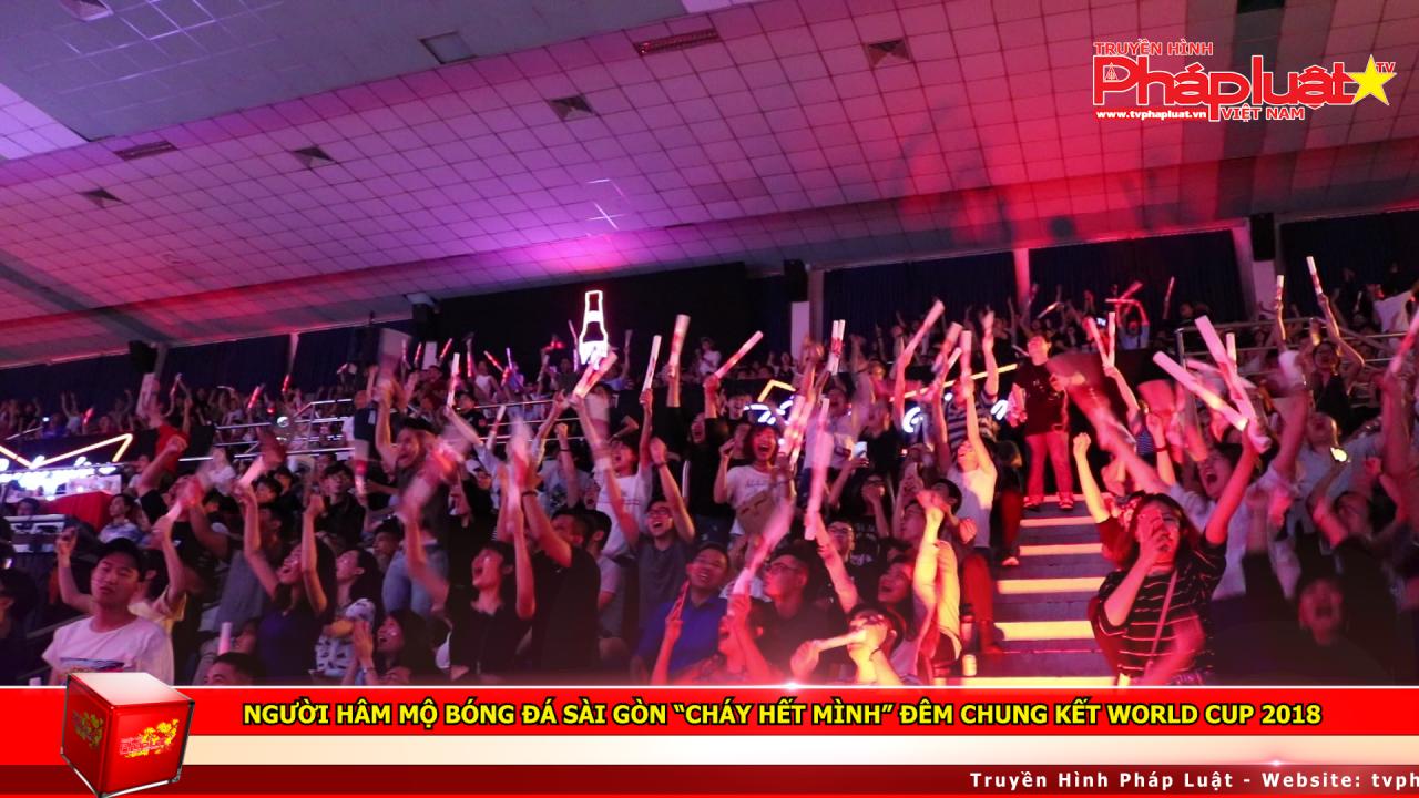 """Người hâm mộ bóng đá Sài Gòn """"cháy hết mình"""" đêm chung kết World Cup 2018"""