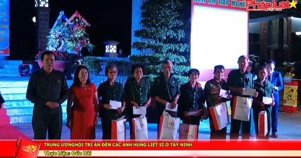 Trung ương Hội tri ân đến các anh hùng liệt sĩ ở Tây Ninh