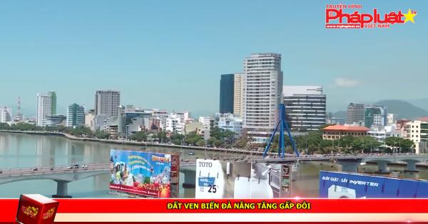 Đất ven biển Đà Nẵng tăng gấp đôi