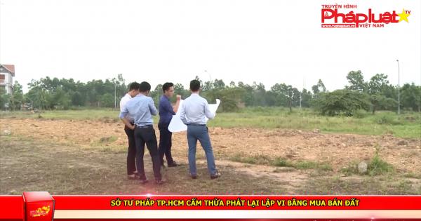 Sở tư pháp TPHCM cấm thừa phát lại lập vi bằng mua bán đất