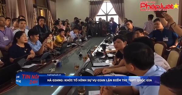 Hà Giang: khởi tố hình sự vụ gian lận điểm thi THPT Quốc gia