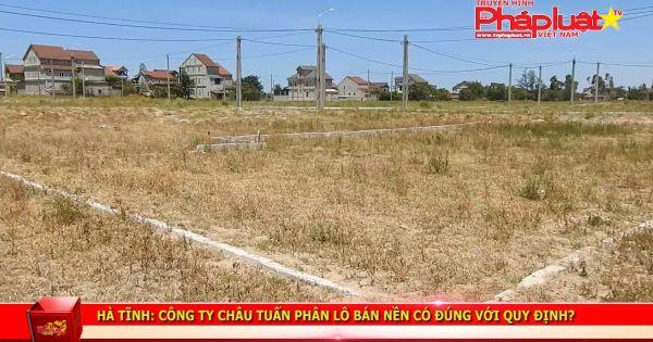 Hà Tĩnh: Công ty Châu Tuấn phân lô bán nền có đúng với quy định?