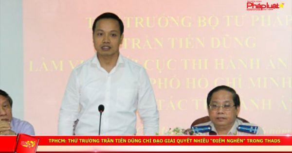 """TPHCM: Thứ trưởng Trần Tiến Dũng chỉ đạo giải quyết nhiều """"điểm nghẽn"""" trong THADS"""