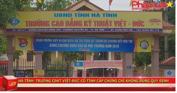 Hà Tĩnh: Trường Cao đẳng kỹ thuật Việt Đức cấp chứng chỉ trái quy định