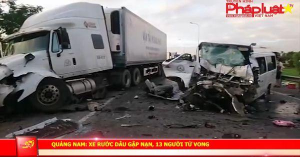 Quảng Nam: Xe rước dâu gặp nạn, 13 người tử vong