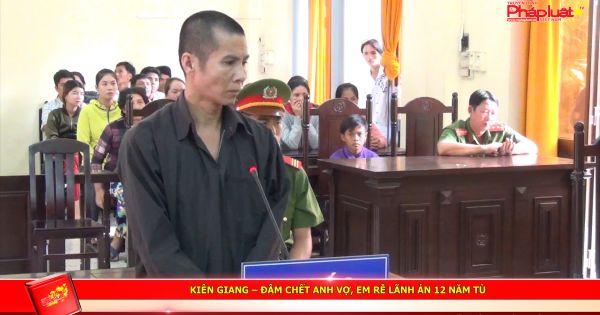 Kiên Giang – Đâm chết anh vợ, em rễ lãnh án 12 năm tù
