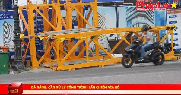 Đà Nẵng: Cần xử lý công trình lấn chiếm vỉa hè