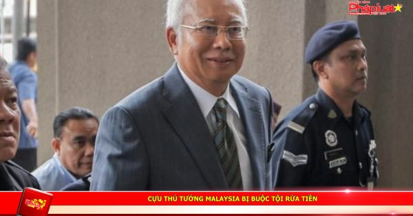 Cựu Thủ tướng Malaysia bị buộc tội rừa tiền
