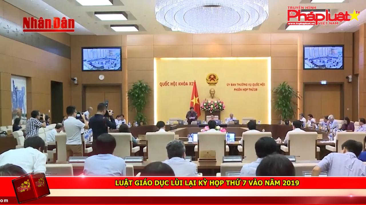 Luật Giáo dục lùi lại kỳ họp thứ 7 vào năm 2019