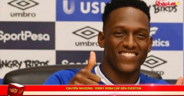 Chuyển nhượng: Yerry Mina cập bến Everton