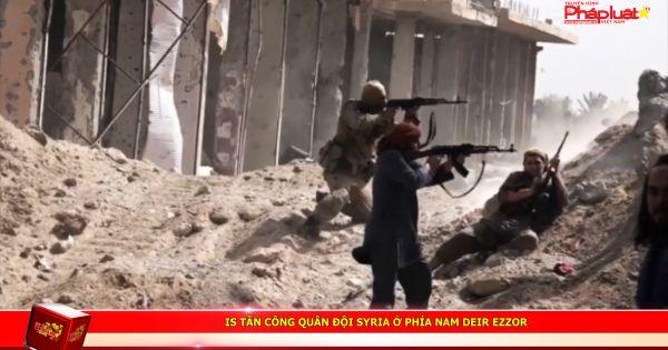 IS tấn công quân đội Syria ở phía nam Deir Ezzor