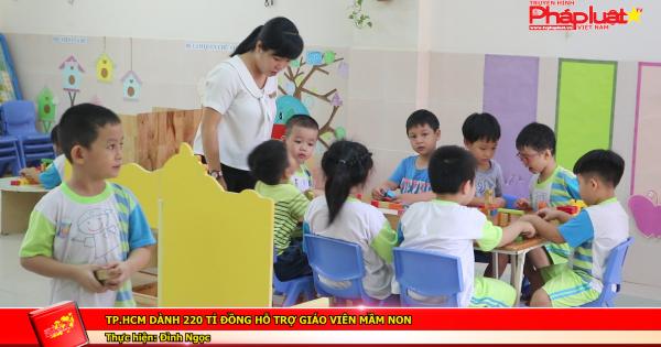 TP.HCM dành 220 tỉ đồng hỗ trợ giáo viên mầm non