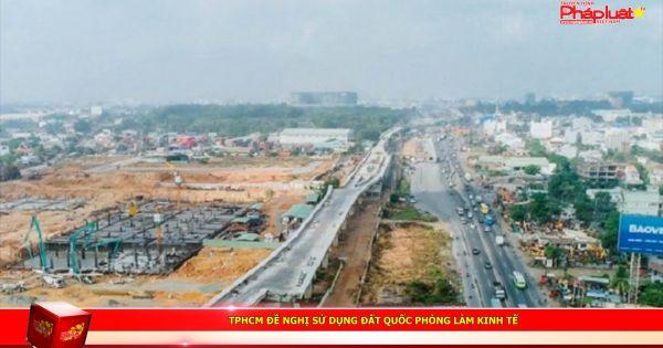 TPHCM đề nghị sử dụng đất quốc phòng làm kinh tế