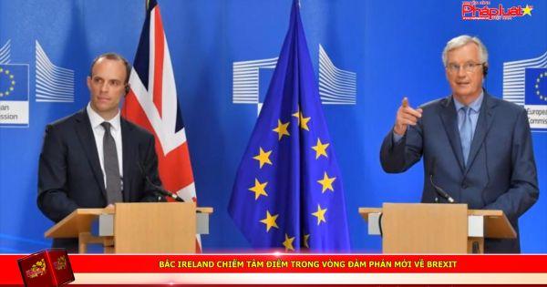 Bắc Ireland chiếm tâm điểm trong vòng đàm phán mới về Brexit