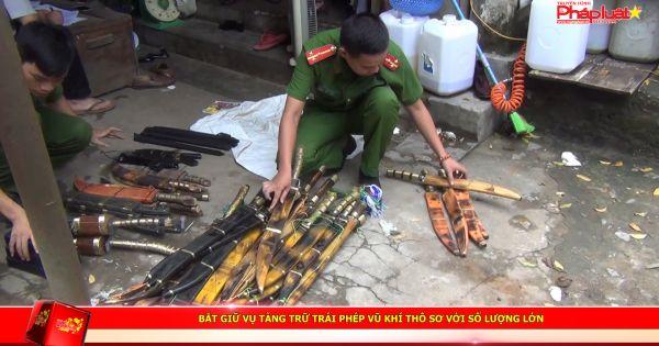 Bắt giữ vụ tàng trữ trái phép vũ khí thô sơ với số lượng lớn