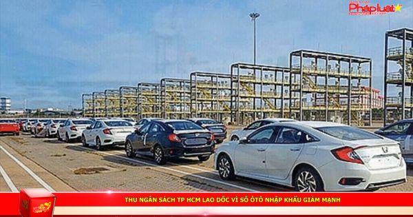 Thu ngân sách TP HCM lao dốc vì số ôtô nhập khẩu giảm mạnh