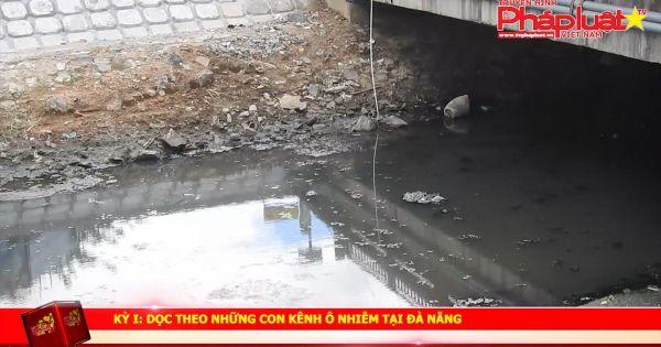 Kỳ I: Dọc theo những con kênh ô nhiễm tại Đà Nẵng