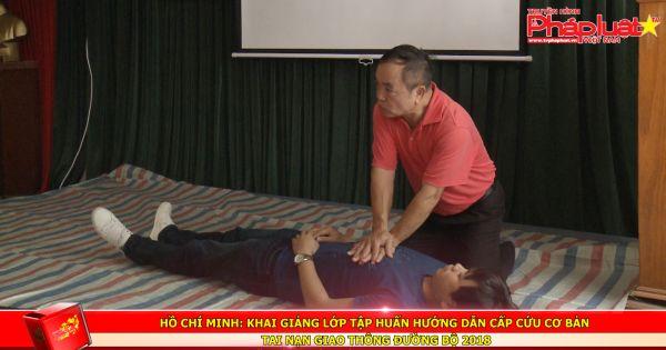 Hồ Chí Minh: Khai giảng lớp tập huấn hướng dẫn cấp cứu cơ bản tai nạn giao thông đường bộ 2018