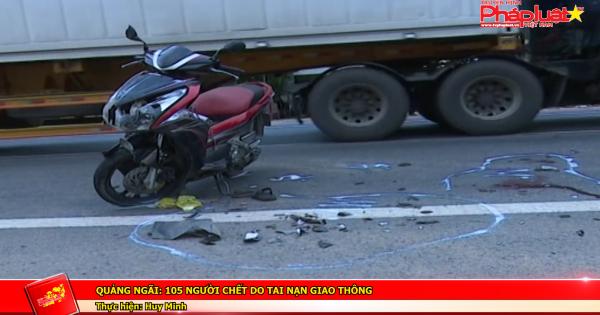 Quảng ngãi: 105 người chết do tai nạn giao thông