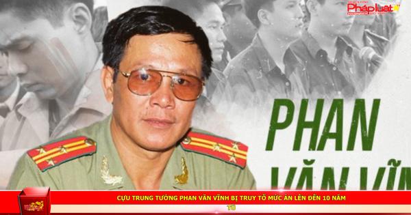 Cựu trung tướng Phan Văn Vĩnh bị truy tố mức án lên đến 10 năm tù