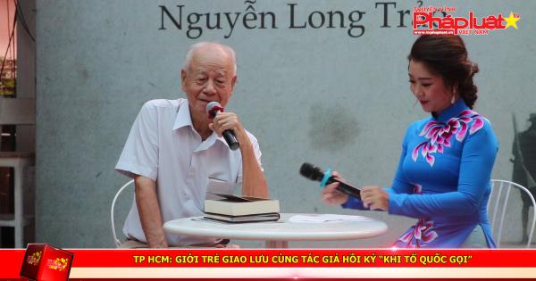 """TP HCM: Giới trẻ giao lưu cùng tác giả hồi ký """"khi tổ quốc gọi"""""""