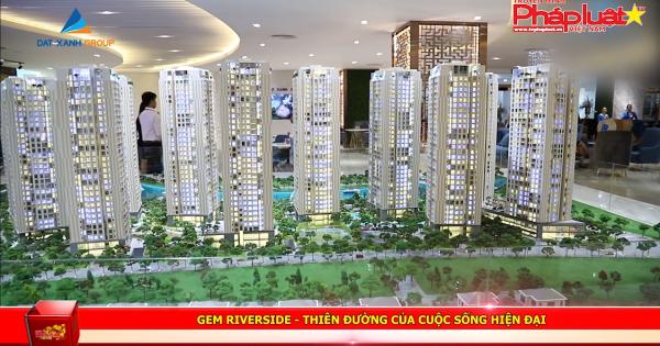 Gem Riverside - Thiên đường của cuộc sống hiện đại