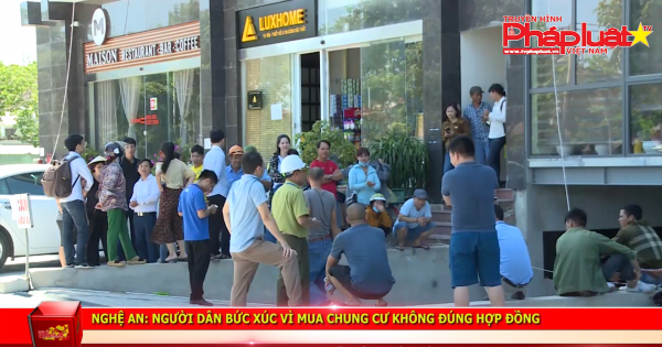 Nghệ An: Người dân phản ánh bức xúc vì mua chung cư không đúng hợp đồng