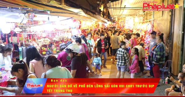 Người dân đổ về phố đèn lồng Sài Gòn vui chơi trước dịp Tết Trung thu