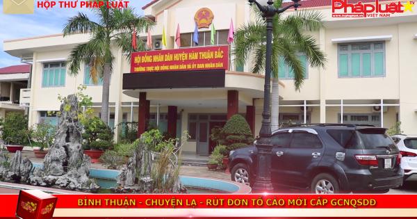 Bình Thuận - chuyện lạ rút đơn tố cáo mới cấp giấy chứng nhận QSDĐ.