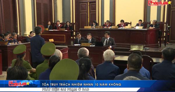 Tòa truy trách nhiệm NHNN 10 năm không phát hiện sai phạm ở Dong A Bank